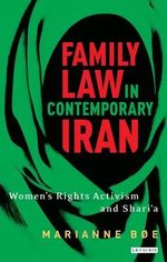 Family law in contemporary Iran : Women's Rights Activism and Shari'a - Marianne Boe