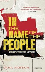 In the Name of the People : Angola's Forgotten Massacre - Lara Pawson