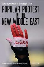 Popular Protest in the New Middle East : Islamism and post-Islamist Politics