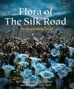 Flora of the Silk Road : The Complete Illustrated Guide - Basak Gardner