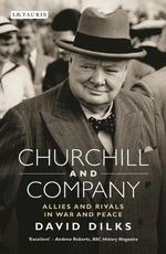 Churchill and Company : Allies and Rivals in War and Peace - David Dilks
