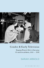Television, Technology and Gender : New Platforms and New Audiences - Sarah Arnold