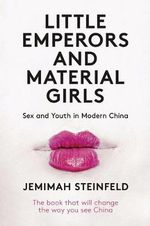 Little Emperors and Material Girls : Sex and Youth in Modern China - Jemimah Steinfeld