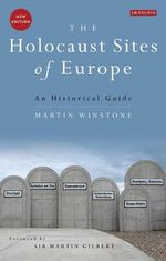 The Holocaust Sites of Europe : An Historical Guide - Martin Winstone