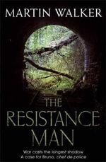 The Resistance Man : A Bruno Courreges Investigation - Martin Walker