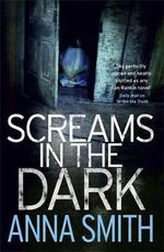 Screams in the Dark : Rosie Gilmour - Anna Smith