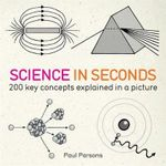 Science in Seconds : 200 Key Concepts Explained in an Instant - Hazel Muir