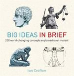 Big Ideas in Brief : 200 World-changing Concepts Explained in an Instant - Ian Crofton