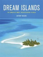 Dream Islands : The World's Most Breathtaking Places - Antony Mason