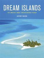 Dream Islands : The World's Most Breathtaking Places - Antony Mason