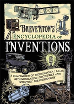 Breverton's Encyclopedia of Inventions : A Compendium of Technological Leaps, Groundbreaking Discoveries and Scientific Breakthroughs That Changed the World - Terry Breverton