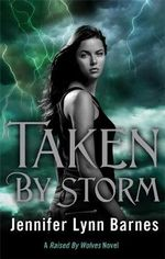 Taken by Storm : A 'Raised by Wolves' Novel - Jennifer Lynn Barnes