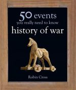 50 events you really need to know : history of war - Robin Cross