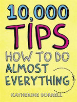 10,000 Tips : How to Do Almost Everything - Katherine Sorrell