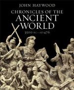 Chronicles of the Ancient World : A Complete Guide to the Great Ancient Civilizations : Mesoptamia, Egypt, Greece and Rome - John Haywood