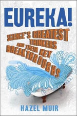 Eureka! : Science's Greatest Thinkers and Their Key Breakthroughs - Hazel Muir