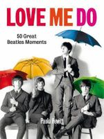 Love Me Do : 50 Great Beatles Moments - Paolo Hewitt