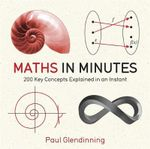 Maths in Minutes : 200 Key Concepts Explained in an Instant - Paul Glendinning