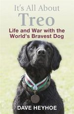 It's All About Treo : Life and War with the World's Bravest Dog - David Heyhoe