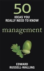 50 Ideas You Really Need to Know : Management - Edward Russell-Walling