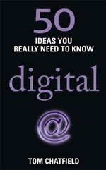 50 Ideas You Really Need to Know : Digital - Tom Chatfield