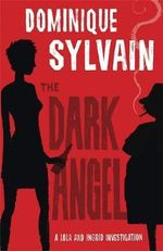The Dark Angel : A Lola and Ingrid Investigation - Dominique Sylvain