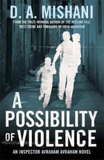 A Possibility of Violence : An Inspector Avraham Novel - D. A. Mishani
