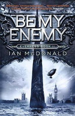 Be My Enemy : Everness Series : Book 2 - Ian McDonald