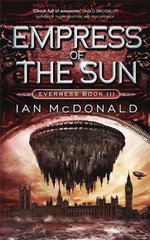 Empress of the Sun : Everness Series : Book 3 - Ian McDonald
