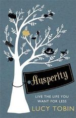 Ausperity : Live the Life You Want for Less - Lucy Tobin