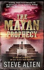 The Mayan Prophecy : An Ancient Prophecy - An Evil Older Than Mankind - Steve Alten