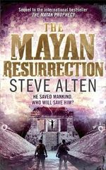 The Mayan Resurrection : He Saved Mankind.  Who Will Save Him? - Steve Alten