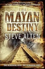 The Mayan Destiny : One Remaining Hero - One Remaining Hope - Steve Alten