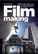 The Digital Filmmaking Handbook - Mark Brindle