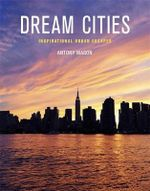 Dream Cities : Inspirational Urban Escapes - Antony Mason
