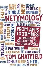 Netymology : From Apps to Zombies : A Linguistic Celebration of the Digital World - Tom Chatfield