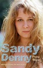 Sandy Denny : Reflections on Her Music - Philip Ward