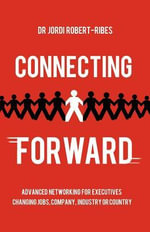 Connecting Forward : Advanced Networking for Executives Changing Jobs, Company, Industry or Country - Dr. Jordi Robert-Ribes