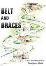 Belt and Braces : The Official Biography of Douglas J. Clark - Euan Rose