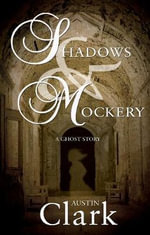 Shadows & Mockery : A Ghost Story - Austin Clark