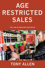 Age Restricted Sales : The Law in England and Wales - Tony Allen