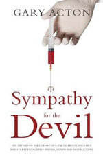 Sympathy for the Devil : The Definitive True Story of Cancer Biotechnology and Its Battle Against Disease, Death and Destruction - Gary Acton
