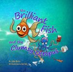 The Brilliant Fish and the Clumsy Octopus - Julian Bazley