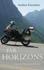 Far Horizons : Across the Great Divide - Andrew Earnshaw