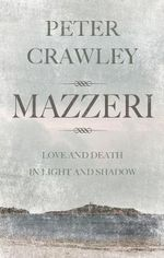 Mazzeri : Love and Death in Light and Shadow. A Novel of Corsica - Peter Crawley
