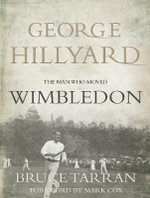George Hillyard : The Man Who Moved Wimbledon - Bruce Tarran