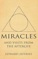 Miracles : And Visits from the Afterlife - Edward Jeffries