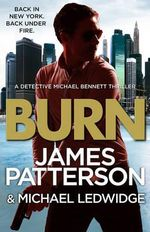Burn : Michael Bennett Series : Book 7 - James Patterson