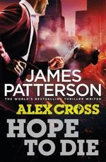 Hope to Die : Alex Cross Series : Book 20 - James Patterson