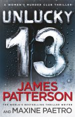 Unlucky 13 : Women's Murder Club Series : Book 13 - James Patterson